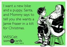 I want a new bike and a puppy, Santa, and Mommy says to tell you she wants a Jamie Fraser in a kilt for Christmas. | Outlander Series