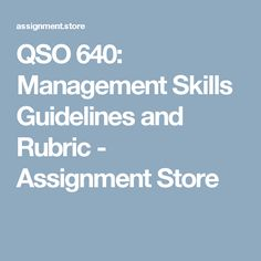 QSO 640: Management Skills Guidelines and Rubric - Assignment Store