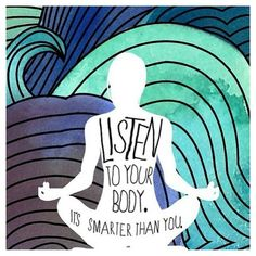 Listen to your body. It's smarter than you.
