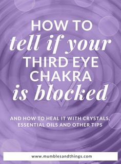How to Tell if your Third Eye Chakra is Blocked — Mumbles & Things #ontheblognow #chakrawork #chakraglow