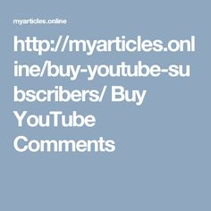 http://myarticles.online/buy-youtube-subscribers/ Buy YouTube Comments