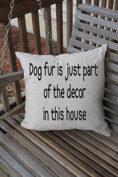 Dog fur is just part of the decor in this house. A funny but true saying that will be sure to become a conversation piece in your home. The cushion cover measures 18 inches by 18 inches. It is sold as the COVER ONLY – this helps to keep shipping costs down dramatically and reduces shipping time. Inserts/ pillow forms are readily available for a few dollars at many craft and big box stores such as Michaels, AC Moore, Hobby Lobby, Walmart etc. You will need an 18 inch square pillow form. The