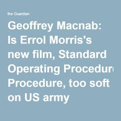 Geoffrey Macnab: Is Errol Morris's new film, Standard Operating Procedure, too soft on US army abuses? | Film | The Guardian