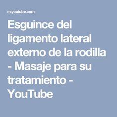 Esguince del ligamento lateral externo de la rodilla - Masaje para su tratamiento - YouTube