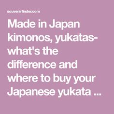 Made in Japan kimonos, yukatas- what's the difference and where to buy your Japanese yukata or kimono while visiting Japan? Read our tourist shopping guide!