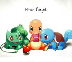 Never Forget - Original Starter Pokemon. There are ONLY 151. -- Ahhhhh!!! So cute!!