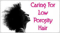 Learn how to care for low porosity hair from learning how to tell your hair's porosity to how to effectively condition it for moisture and strength.