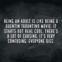 Being an adult is like being a Quentin Tarantino movie. It starts out real cool. There's a lot of cursing, it's very confusing, everyone dies! --Funny stuff, but oddly true. Me Quotes, Funny Quotes, Cheeky Quotes, Thats The Way, Twisted Humor, Haha Funny, Funny Stuff, Funny Things, Sayings