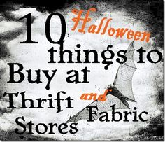 10 Halloween things to buy at thrift & fabric stores..how to crow wreath link too.