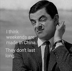 I think weekends are made in China. They don't last long. Wake Up Quotes, Fly Quotes, Work Motivational Quotes, Time Quotes, Work Quotes, Time Flies Quotes, Morning Quotes, Qoutes, Funny Signs