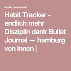 Habit Tracker - endlich mehr Disziplin dank Bullet Journal — hamburg von innen |