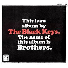 Brothers (The Black Keys album, 2010) (listen to full album on http://musicmp3.ru/artist_the-black-keys__album_brothers.html#.U8fXx5SSzng) #*