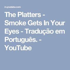 The Platters - Smoke Gets In Your Eyes - Tradução em Português. - YouTube