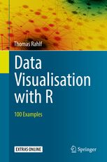 Data visualisation with R : 100 examples / Thomas RahlfResultado de imaxes para data visualization springer thomas rahlf. 2017.