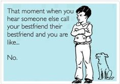 Ecard - Best Friend lol just NO either ur my bff ur not #realbestfriends