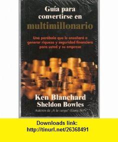 Guia Para Convertirse En Multimillonario (9789580460763) Kenneth H. Blanchard, Sheldon M. Bowles , ISBN-10: 9580460760  , ISBN-13: 978-9580460763 ,  , tutorials , pdf , ebook , torrent , downloads , rapidshare , filesonic , hotfile , megaupload , fileserve