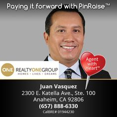 """Juan Vasquez of Anaheim, CA is truly an Agent with Heart! He will donate to the charitable cause of YOUR choice upon completion of a transaction. When buying or selling, be sure to connect with an agent that gives back to the community! Thanks for """"Paying it Forward"""" with PinRaise, Juan!    Not on PinRaise? Learn more @ www.PinRaise.com"""