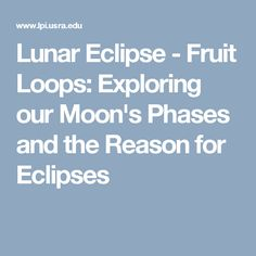Lunar Eclipse - Fruit Loops: Exploring our Moon's Phases and the Reason for Eclipses