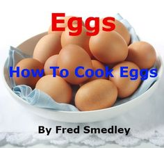 Eggs - How To Cook Eggs: Boiling an Egg; Frying an Egg; Poaching an Egg; How to Make an Omelette; Bake an Egg; Coddling an Egg - Discover 16 Easy Methods with Proven Results + Top Tips [Kindle Edition], (kindle book) Egg Recipes, Cooking Recipes, Cooking Stuff, Cooking Tools, How To Make Omelette, Coddle, Easter Dinner Recipes, Cookery Books, Incredible Edibles