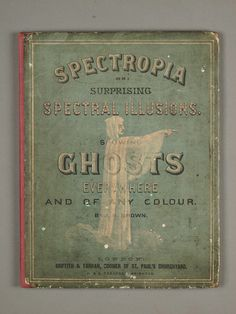 1864 book cover spectropia: or, surprising spectral Illusions. showing ghosts everywhere, and of any colour..