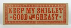 KEEP MY SKILLET GOOD AND GREASY – Giant Postcard / Hand-printed Letterpress / Pioneer-House.com