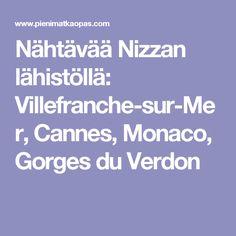 Nähtävää Nizzan lähistöllä: Villefranche-sur-Mer, Cannes, Monaco, Gorges du Verdon