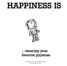 Happiness is wearing your favorite pajamas. Make Me Happy, Are You Happy, I'm Happy, Happy Life, Happy Quotes, Me Quotes, What Is Happiness, Ways To Be Happier, Happiness Project