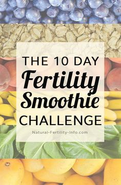 One of the most impactful steps you can take on your fertility path is to eat a healthy fertility diet. Take the ten day fertility smoothie challenge to jump start your fertility diet, boost fertility and get pregnant, naturally... #fertilitysmoothie#SmoothieChallenge#smoothie#fertilityfood#NaturalFertilityInfo