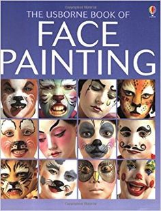 The Usborne Book of Face Painting (Usborne How to Guides): Amazon.co.uk: Chris Caudron, Caro Childs, Chris Chaisty: 8601300419657: Books