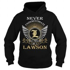 Never Underestimate The Power of a LAWSON - Last Name, Surname T-Shirt LIMITED TIME ONLY. ORDER NOW if you like, Item Not Sold Anywhere Else. Amazing for you or gift for your family members and your friends. Thank you! #Never #Forget #Shirts #tee