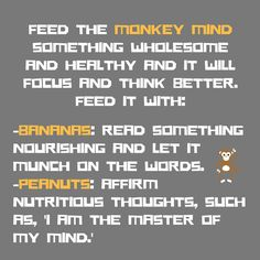 Feed the monkey mind to calm it down