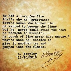 """A Touch of Fire."" #abentley #poetry #poems #poem #typewriter #women #love #fire #xoxo #quotes #sayings #writer #poet #flames #burn #burned #451press #uwpublishing"