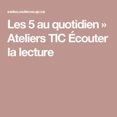 Les 5 au quotidien » Ateliers TIC Écouter la lecture French Immersion, Daily 5, Read Aloud, Place, Technology, Reading, School, Learn To Read, Readers Workshop