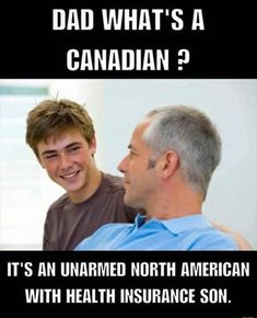 Dad, memes, and american: dad what's a canadian ? it's an unarmed north american with health insurance son. Insurance Meme, Best Health Insurance, Funny Memes, Jokes, Funny Shit, Hilarious, Funny Stuff, Funny Things, Funny Quotes