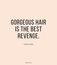 """Gorgeous hair is the best revenge."" -Ivana Trump (via Byrdie Beauty) ""Gorgeous hair is the best revenge."" -Ivana Trump (via Byrdie Beauty) Ivana Trump, Quotes To Live By, Me Quotes, Funny Quotes, New Hair Quotes, Hair Sayings, Hair Qoutes, Quotes Girls, Quotes About Hair"