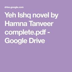 Yeh Ishq novel by Hamna Tanveer complete. U Book, Google Drive, Novels, Pdf, Fiction