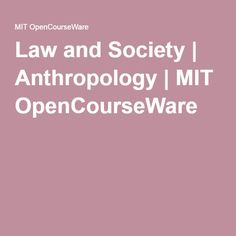 Law and Society | Anthropology | MIT OpenCourseWare