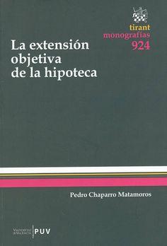 La extensión objetiva de la hipoteca / Pedro Chaparro Matamoros. - Valencia : Tirant Lo Blanch, 2014