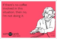 Not doing anything....without coffee.