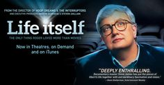 LIFE ITSELF (2014). Directed by Steve James. Filmmaker Steve James chronicles the life of film critic Roger Ebert, especially his career highlights, his battle with alcohol, and his sometimes ruthless rivalry with fellow critic Gene Siskel.