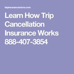 Learn How Trip Cancellation Insurance Works 888-407-3854