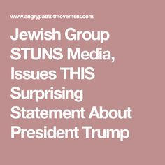Jewish Group STUNS Media, Issues THIS Surprising Statement About President Trump