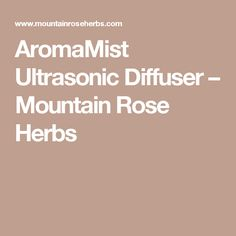 AromaMist Ultrasonic Diffuser – Mountain Rose Herbs
