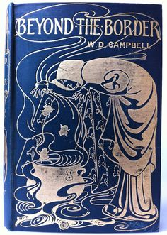 Beyond the Border by Walter Douglas Campbell, London: Archibald Constable and Co. 1898 Beautiful Antique Books
