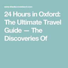 24 Hours in Oxford: The Ultimate Travel Guide — The Discoveries Of