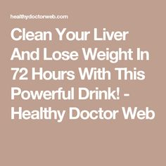 Clean Your Liver And Lose Weight In 72 Hours With This Powerful Drink! - Healthy Doctor Web