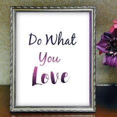 Check out this item in my Etsy shop https://www.etsy.com/listing/459185200/do-what-you-love-inspirational-quote