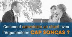 Comment convaincre + facilement avec l'Argumentaire CAP SONCAS ?