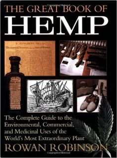 The Great Book of Hemp: The Complete Guide to the Environmental, Commercial, and Medicinal Uses of the World's Most Extraordinary Plant: Rowan Robinson: 9780892815418: Amazon.com: Books