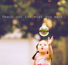 Picture is so CUTE, the little girl looks so amazed, and she is just instinctively reaching for the amazing. Dream Quote ce